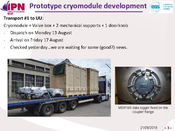 Prototype cryomodule development Transport #1 to UU: Cryomodule + Valve box + 2 mechanical