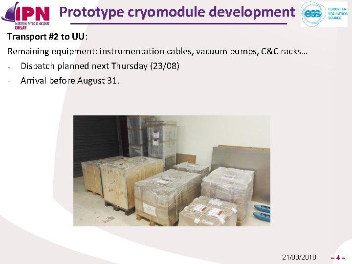 Prototype cryomodule development Transport #2 to UU: Remaining equipment: instrumentation cables, vacuum pumps, C&C