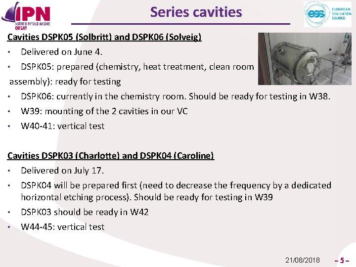 Series cavities Cavities DSPK 05 (Solbritt) and DSPK 06 (Solveig) Delivered on June 4.