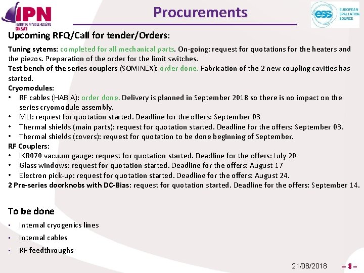 Procurements Upcoming RFQ/Call for tender/Orders: Tuning sytems: completed for all mechanical parts. On-going: request