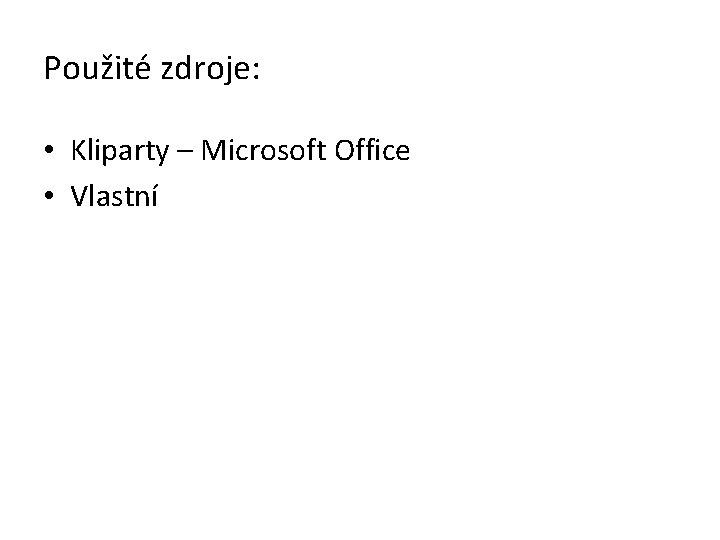 Použité zdroje: • Kliparty – Microsoft Office • Vlastní
