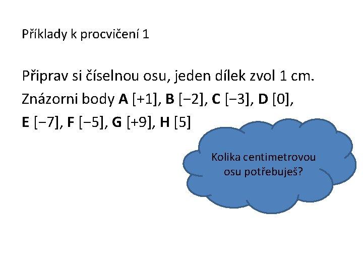 Příklady k procvičení 1 Připrav si číselnou osu, jeden dílek zvol 1 cm. Znázorni