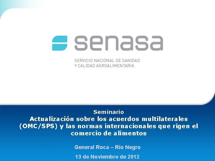 Seminario Actualización sobre los acuerdos multilaterales (OMC/SPS) y las normas internacionales que rigen el
