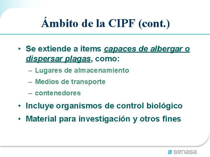 Ámbito de la CIPF (cont. ) • Se extiende a items capaces de albergar