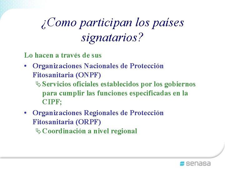¿Como participan los países signatarios? Lo hacen a través de sus • Organizaciones Nacionales