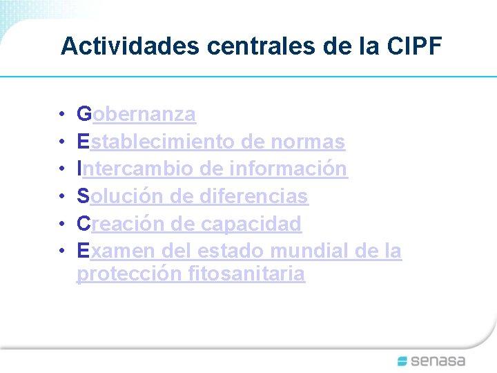 Actividades centrales de la CIPF • • • Gobernanza Establecimiento de normas Intercambio de