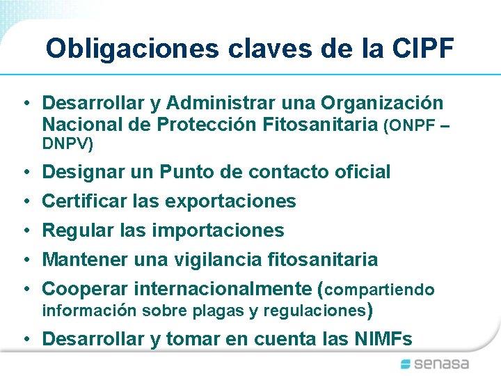 Obligaciones claves de la CIPF • Desarrollar y Administrar una Organización Nacional de Protección