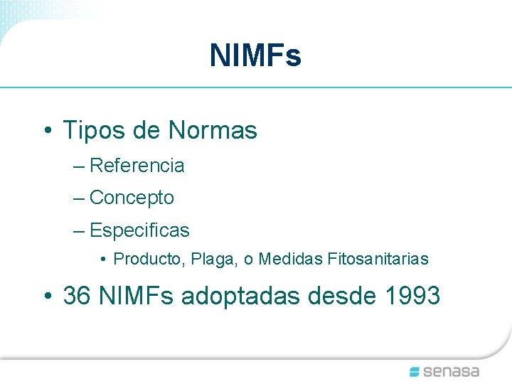 NIMFs • Tipos de Normas – Referencia – Concepto – Especificas • Producto, Plaga,