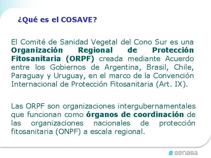 ¿Qué es el COSAVE? El Comité de Sanidad Vegetal del Cono Sur es una