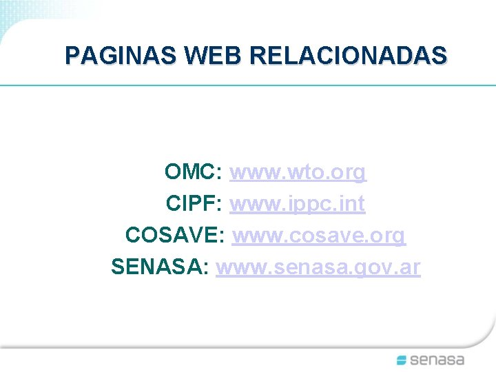 PAGINAS WEB RELACIONADAS OMC: www. wto. org CIPF: www. ippc. int COSAVE: www. cosave.