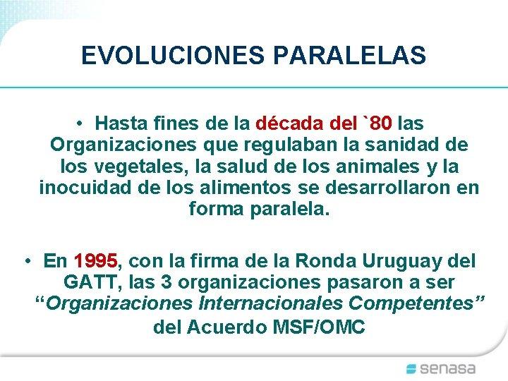 EVOLUCIONES PARALELAS • Hasta fines de la década del `80 las Organizaciones que regulaban