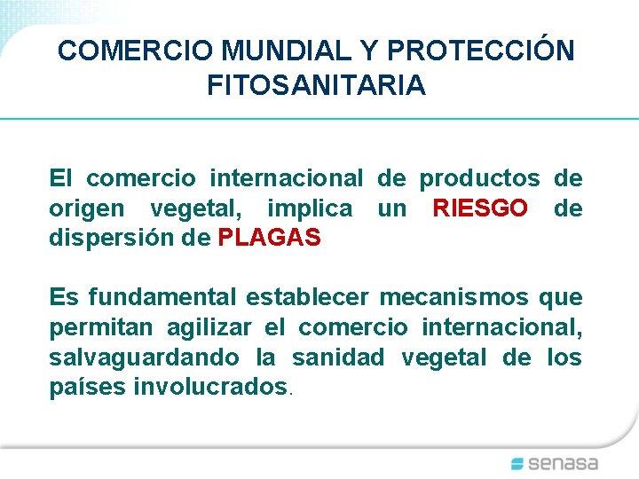 COMERCIO MUNDIAL Y PROTECCIÓN FITOSANITARIA El comercio internacional de productos de origen vegetal, implica
