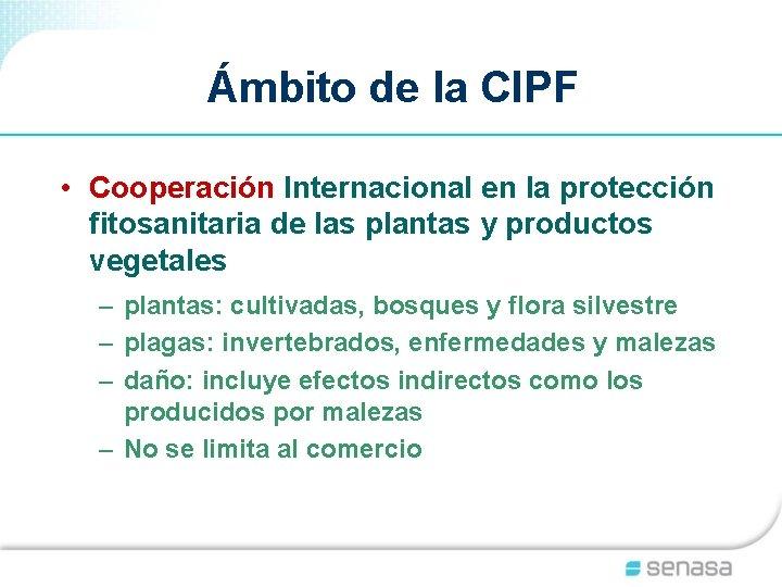 Ámbito de la CIPF • Cooperación Internacional en la protección fitosanitaria de las plantas