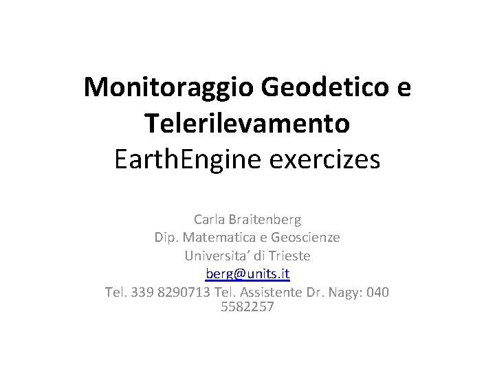 Monitoraggio Geodetico e Telerilevamento Earth. Engine exercizes Carla Braitenberg Dip. Matematica e Geoscienze Universita'