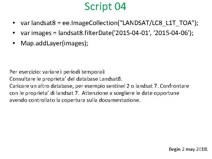 """Script 04 • var landsat 8 = ee. Image. Collection(""""LANDSAT/LC 8_L 1 T_TOA""""); •"""