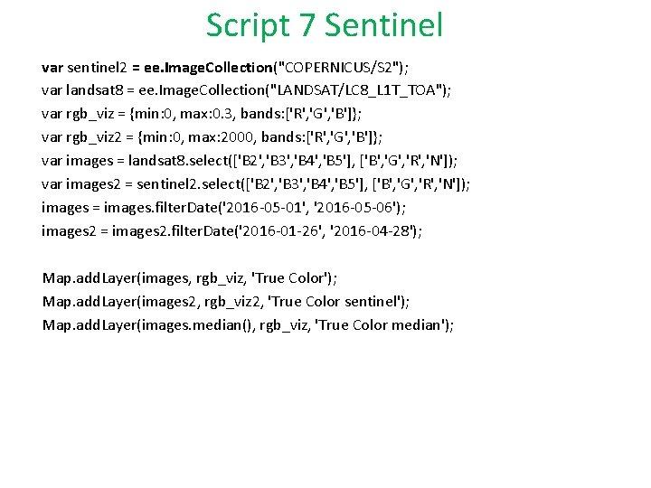 """Script 7 Sentinel var sentinel 2 = ee. Image. Collection(""""COPERNICUS/S 2""""); var landsat 8"""