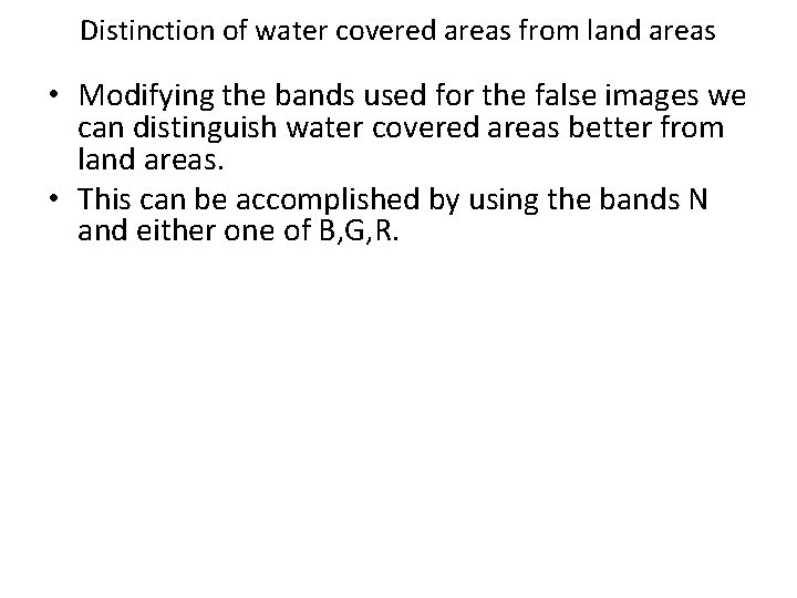 Distinction of water covered areas from land areas • Modifying the bands used for