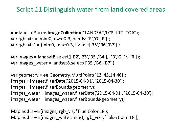 Script 11 Distinguish water from land covered areas var landsat 8 = ee. Image.