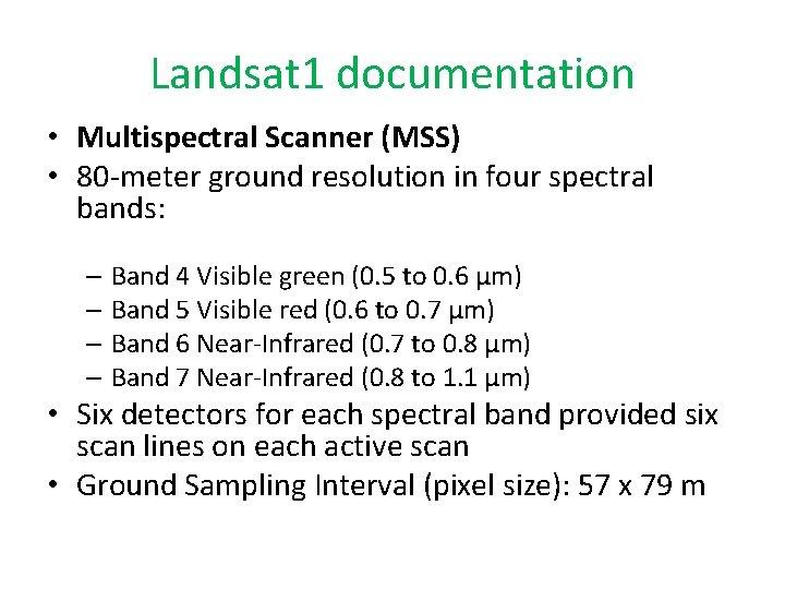 Landsat 1 documentation • Multispectral Scanner (MSS) • 80 -meter ground resolution in four