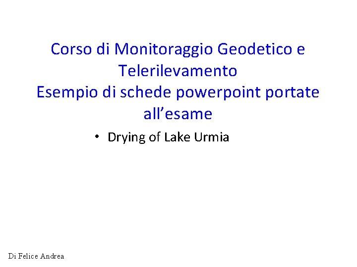 Corso di Monitoraggio Geodetico e Telerilevamento Esempio di schede powerpoint portate all'esame • Drying