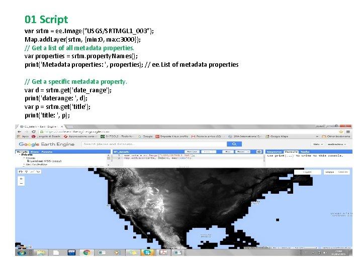 """01 Script var srtm = ee. Image(""""USGS/SRTMGL 1_003""""); Map. add. Layer(srtm, {min: 0, max:"""
