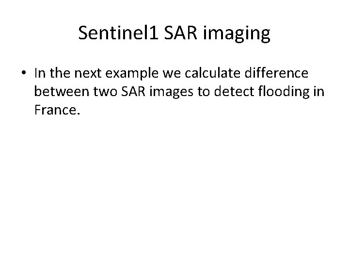Sentinel 1 SAR imaging • In the next example we calculate difference between two