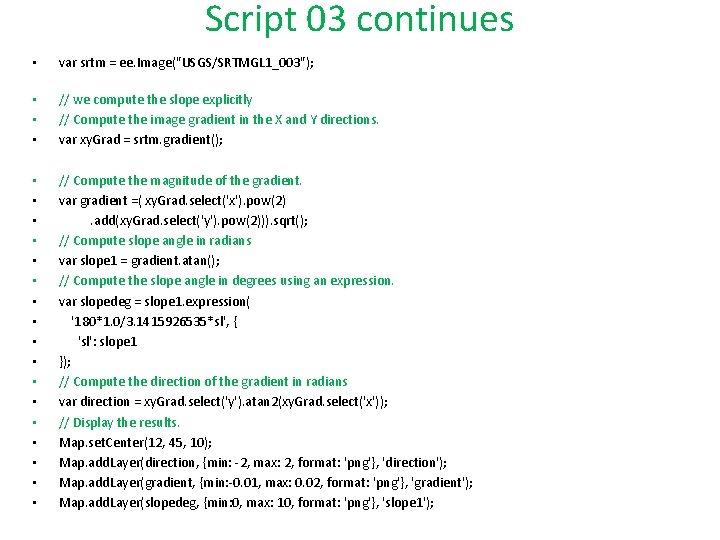 """Script 03 continues • var srtm = ee. Image(""""USGS/SRTMGL 1_003""""); • • • //"""