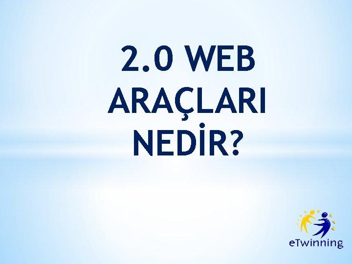 2. 0 WEB ARAÇLARI NEDİR?
