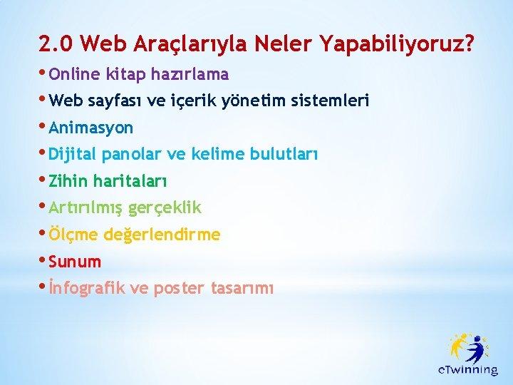2. 0 Web Araçlarıyla Neler Yapabiliyoruz? • Online kitap hazırlama • Web sayfası ve