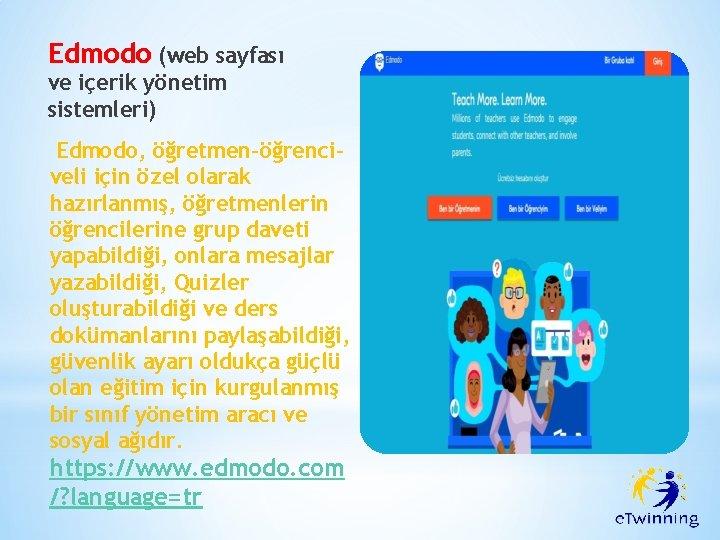 Edmodo (web sayfası ve içerik yönetim sistemleri) Edmodo, öğretmen-öğrenciveli için özel olarak hazırlanmış, öğretmenlerin