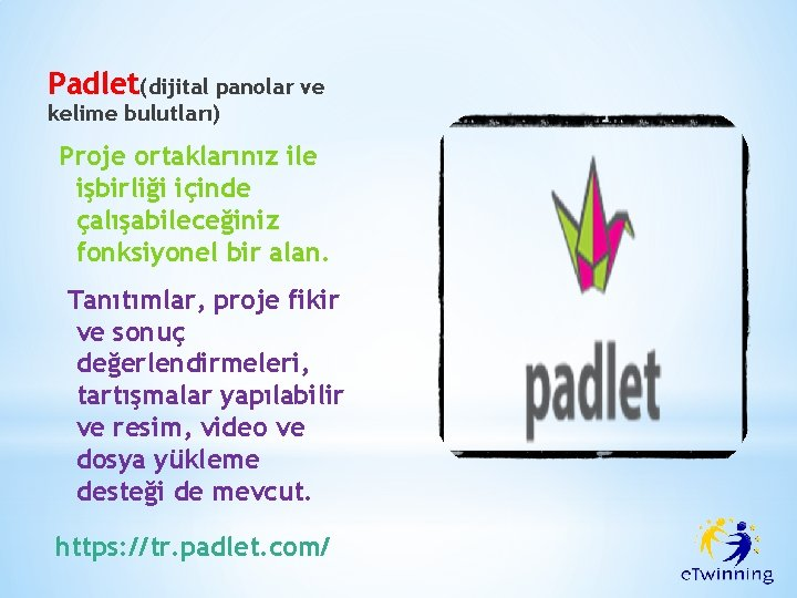 Padlet(dijital panolar ve kelime bulutları) Proje ortaklarınız ile işbirliği içinde çalışabileceğiniz fonksiyonel bir alan.