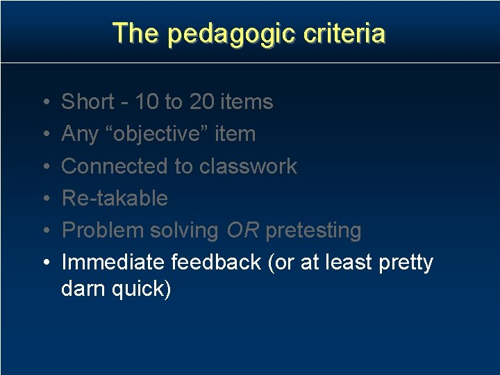 "The pedagogic criteria • • • Short - 10 to 20 items Any ""objective"""