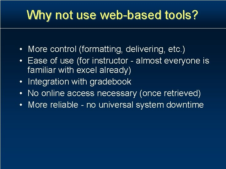 Why not use web-based tools? • More control (formatting, delivering, etc. ) • Ease