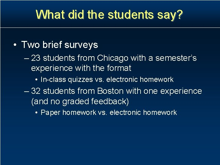 What did the students say? • Two brief surveys – 23 students from Chicago