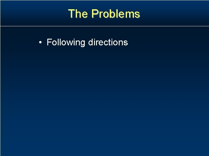 The Problems • Following directions