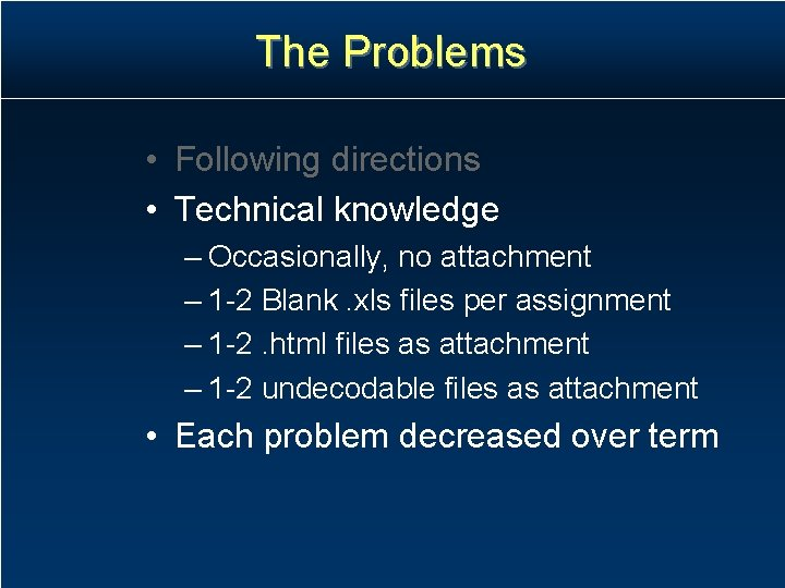The Problems • Following directions • Technical knowledge – Occasionally, no attachment – 1