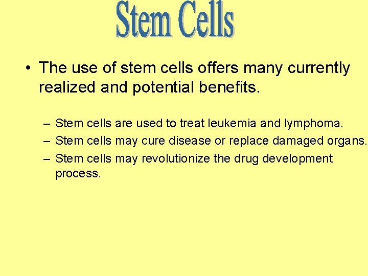 • The use of stem cells offers many currently realized and potential benefits.