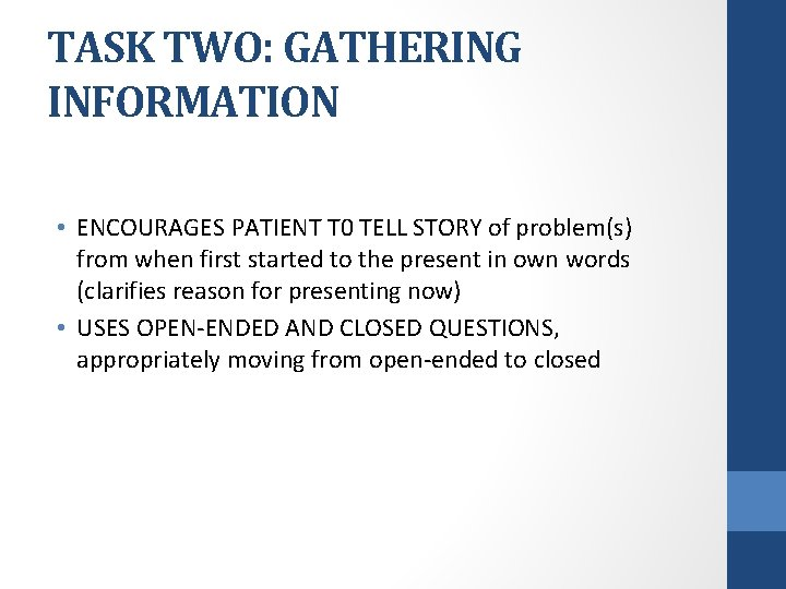 TASK TWO: GATHERING INFORMATION • ENCOURAGES PATIENT T 0 TELL STORY of problem(s) from