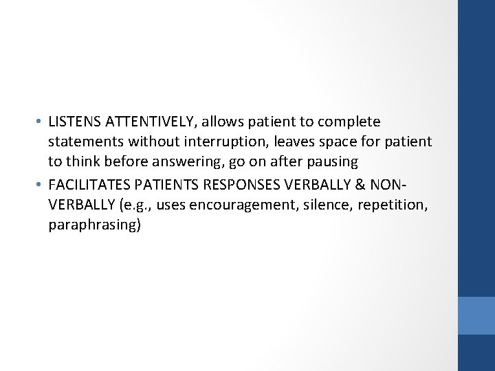 • LISTENS ATTENTIVELY, allows patient to complete statements without interruption, leaves space for