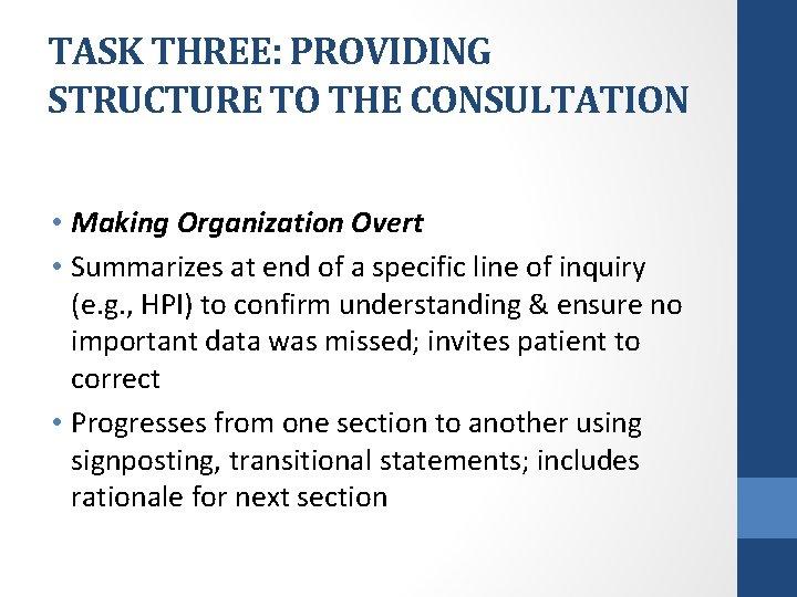 TASK THREE: PROVIDING STRUCTURE TO THE CONSULTATION • Making Organization Overt • Summarizes at