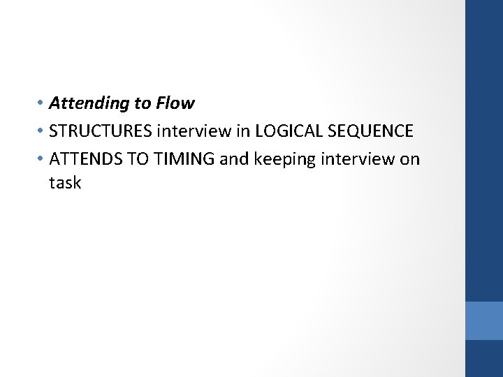 • Attending to Flow • STRUCTURES interview in LOGICAL SEQUENCE • ATTENDS TO