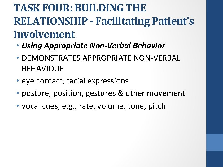 TASK FOUR: BUILDING THE RELATIONSHIP - Facilitating Patient's Involvement • Using Appropriate Non-Verbal Behavior