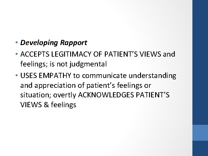 • Developing Rapport • ACCEPTS LEGITIMACY OF PATIENT'S VIEWS and feelings; is not