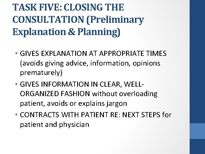 TASK FIVE: CLOSING THE CONSULTATION (Preliminary Explanation & Planning) • GIVES EXPLANATION AT APPROPRIATE