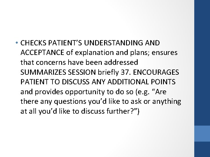 • CHECKS PATIENT'S UNDERSTANDING AND ACCEPTANCE of explanation and plans; ensures that concerns