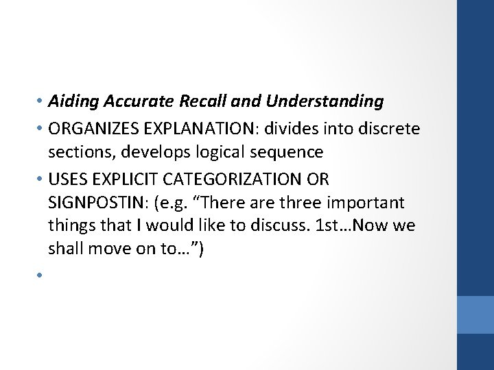 • Aiding Accurate Recall and Understanding • ORGANIZES EXPLANATION: divides into discrete sections,