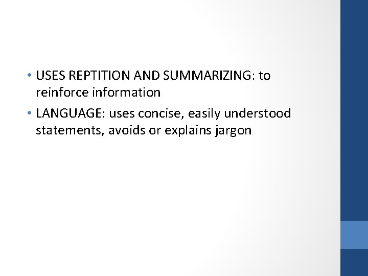 • USES REPTITION AND SUMMARIZING: to reinforce information • LANGUAGE: uses concise, easily