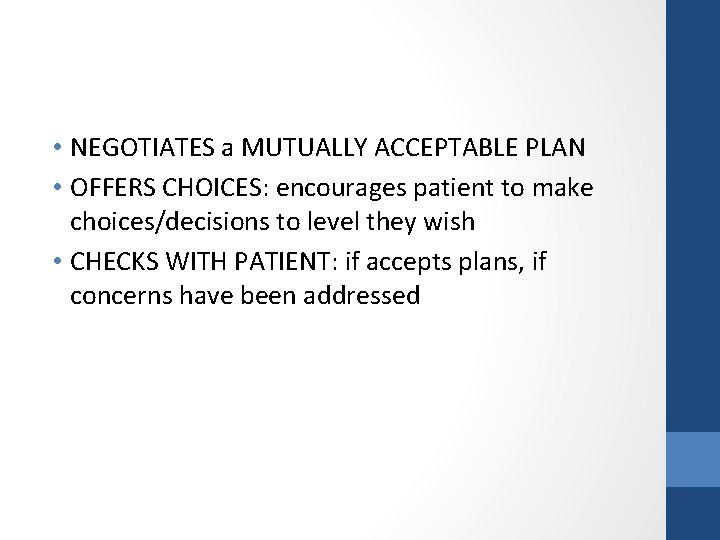 • NEGOTIATES a MUTUALLY ACCEPTABLE PLAN • OFFERS CHOICES: encourages patient to make
