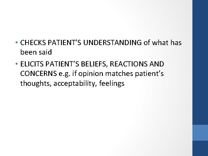 • CHECKS PATIENT'S UNDERSTANDING of what has been said • ELICITS PATIENT'S BELIEFS,
