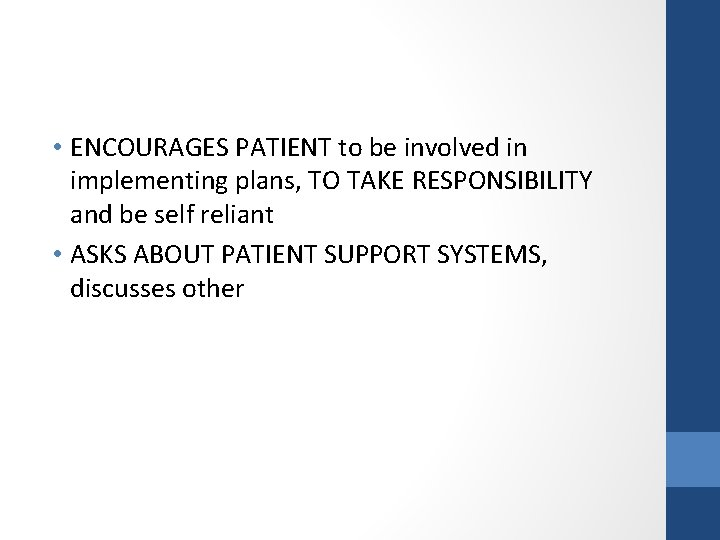 • ENCOURAGES PATIENT to be involved in implementing plans, TO TAKE RESPONSIBILITY and